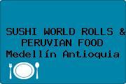 SUSHI WORLD ROLLS & PERUVIAN FOOD Medellín Antioquia