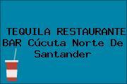 TEQUILA RESTAURANTE BAR Cúcuta Norte De Santander