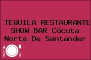 TEQUILA RESTAURANTE SHOW BAR Cúcuta Norte De Santander