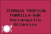 TERRAZA TROPICAL PARRILLA-BAR Barranquilla Atlántico