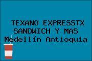 TEXANO EXPRESSTX SANDWICH Y MAS Medellín Antioquia