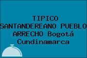TIPICO SANTANDEREANO PUEBLO ARRECHO Bogotá Cundinamarca