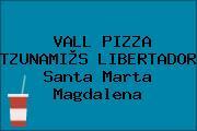 VALL PIZZA TZUNAMI®S LIBERTADOR Santa Marta Magdalena