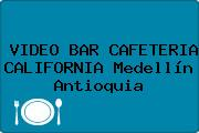 VIDEO BAR CAFETERIA CALIFORNIA Medellín Antioquia