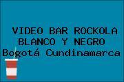 VIDEO BAR ROCKOLA BLANCO Y NEGRO Bogotá Cundinamarca