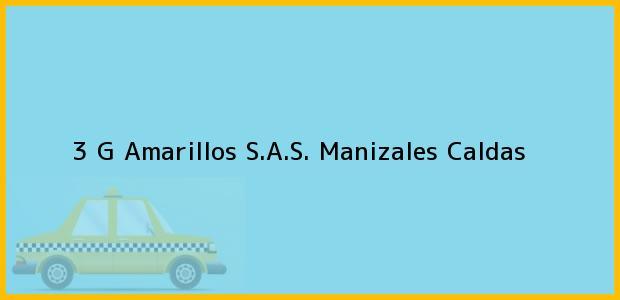 Teléfono, Dirección y otros datos de contacto para 3 G Amarillos S.A.S., Manizales, Caldas, Colombia