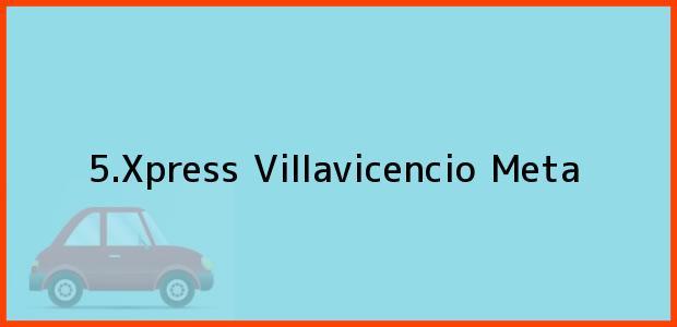 Teléfono, Dirección y otros datos de contacto para 5.Xpress, Villavicencio, Meta, Colombia