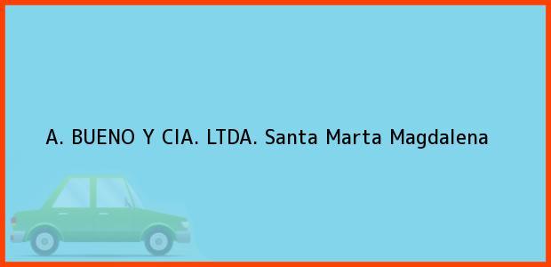 Teléfono, Dirección y otros datos de contacto para A. Bueno Y Cia. Ltda., Santa Marta, Magdalena, Colombia