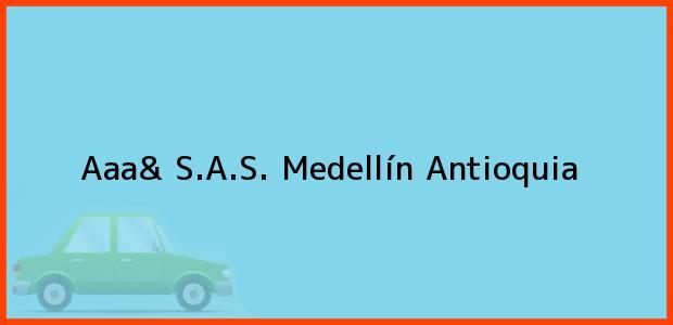 Teléfono, Dirección y otros datos de contacto para Aaa& S.A.S., Medellín, Antioquia, Colombia