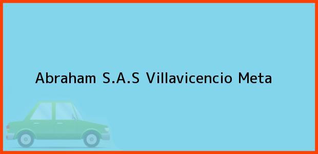 Teléfono, Dirección y otros datos de contacto para Abraham S.A.S, Villavicencio, Meta, Colombia