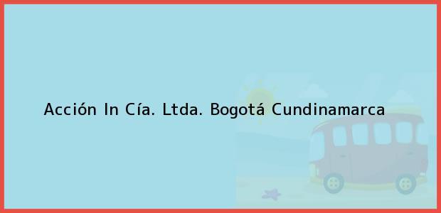 Teléfono, Dirección y otros datos de contacto para Acción In Cía. Ltda., Bogotá, Cundinamarca, Colombia