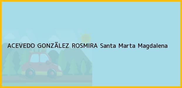 Teléfono, Dirección y otros datos de contacto para ACEVEDO GONZÃLEZ ROSMIRA, Santa Marta, Magdalena, Colombia