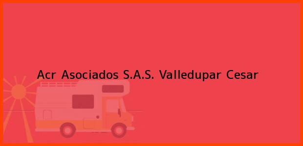 Teléfono, Dirección y otros datos de contacto para Acr Asociados S.A.S., Valledupar, Cesar, Colombia