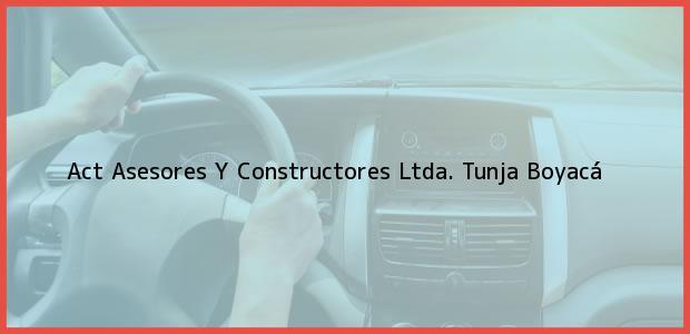 Teléfono, Dirección y otros datos de contacto para Act Asesores Y Constructores Ltda., Tunja, Boyacá, Colombia