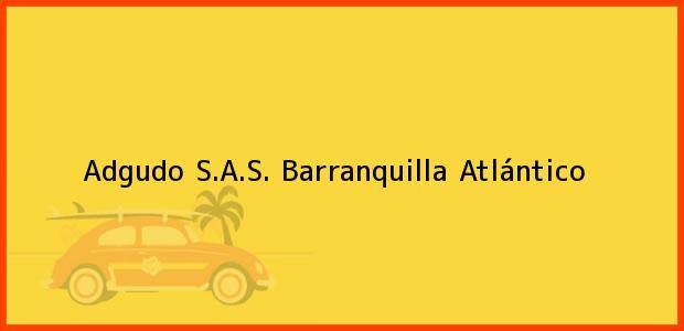 Teléfono, Dirección y otros datos de contacto para Adgudo S.A.S., Barranquilla, Atlántico, Colombia