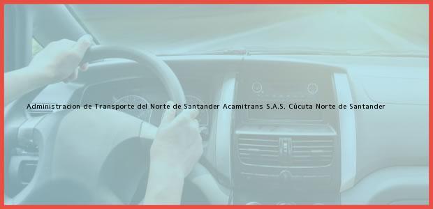 Teléfono, Dirección y otros datos de contacto para Administracion de Transporte del Norte de Santander Acamitrans S.A.S., Cúcuta, Norte de Santander, Colombia