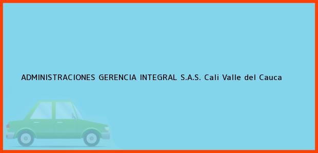 Teléfono, Dirección y otros datos de contacto para ADMINISTRACIONES GERENCIA INTEGRAL S.A.S., Cali, Valle del Cauca, Colombia