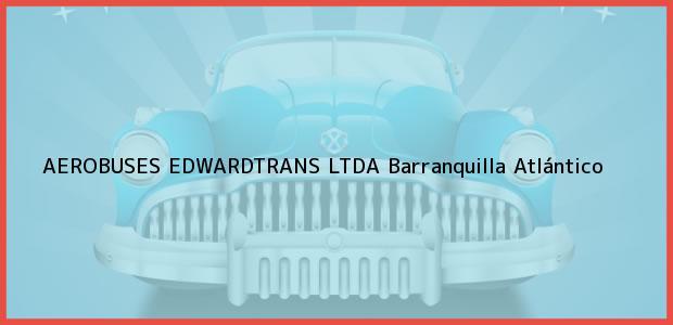 Teléfono, Dirección y otros datos de contacto para AEROBUSES EDWARDTRANS LTDA, Barranquilla, Atlántico, Colombia