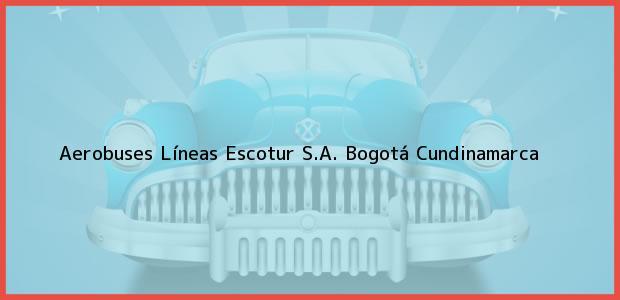 Teléfono, Dirección y otros datos de contacto para Aerobuses Líneas Escotur S.A., Bogotá, Cundinamarca, Colombia
