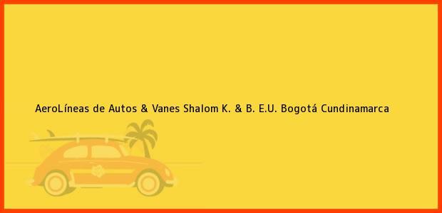 Teléfono, Dirección y otros datos de contacto para AeroLíneas de Autos & Vanes Shalom K. & B. E.U., Bogotá, Cundinamarca, Colombia