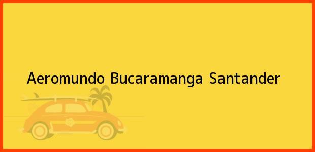 Teléfono, Dirección y otros datos de contacto para Aeromundo, Bucaramanga, Santander, Colombia