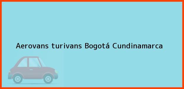 Teléfono, Dirección y otros datos de contacto para AEROVANS TURIVANS, Bogotá, Cundinamarca, Colombia