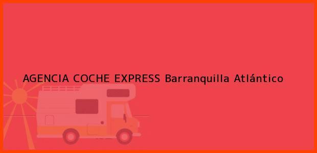 Teléfono, Dirección y otros datos de contacto para AGENCIA COCHE EXPRESS, Barranquilla, Atlántico, Colombia