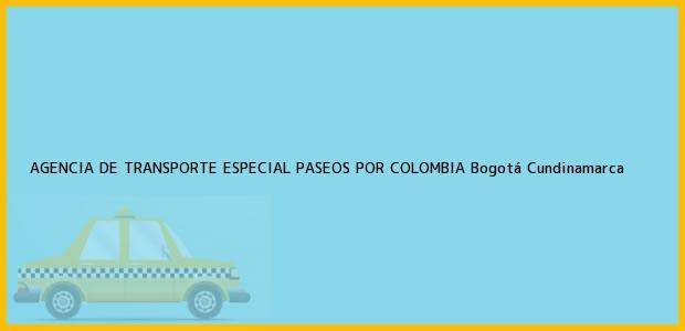 Teléfono, Dirección y otros datos de contacto para AGENCIA DE TRANSPORTE ESPECIAL PASEOS POR COLOMBIA, Bogotá, Cundinamarca, Colombia