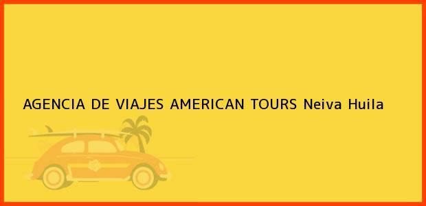 Teléfono, Dirección y otros datos de contacto para AGENCIA DE VIAJES AMERICAN TOURS, Neiva, Huila, Colombia