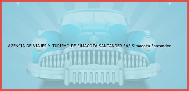 Teléfono, Dirección y otros datos de contacto para AGENCIA DE VIAJES Y TURISMO DE SIMACOTA SANTANDER SAS, Simacota, Santander, Colombia