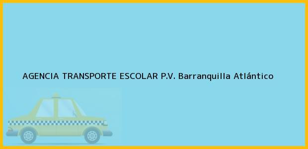Teléfono, Dirección y otros datos de contacto para AGENCIA TRANSPORTE ESCOLAR P.V., Barranquilla, Atlántico, Colombia