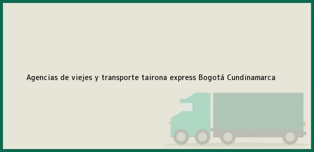 Teléfono, Dirección y otros datos de contacto para agencias de viejes y transporte tairona express, Bogotá, Cundinamarca, Colombia