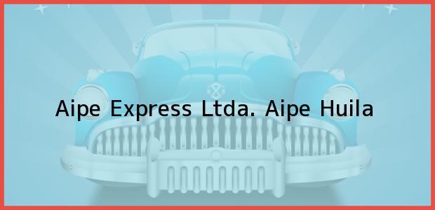 Teléfono, Dirección y otros datos de contacto para Aipe Express Ltda., Aipe, Huila, Colombia