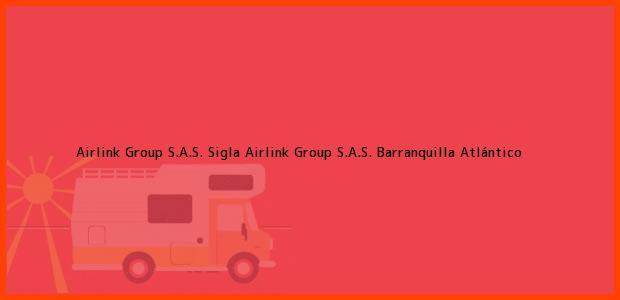Teléfono, Dirección y otros datos de contacto para Airlink Group S.A.S. Sigla Airlink Group S.A.S., Barranquilla, Atlántico, Colombia