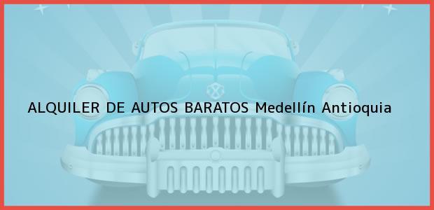 Teléfono, Dirección y otros datos de contacto para ALQUILER DE AUTOS BARATOS, Medellín, Antioquia, Colombia