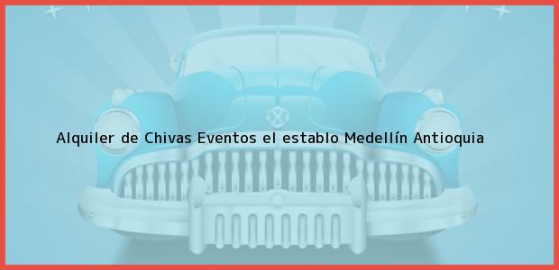 Teléfono, Dirección y otros datos de contacto para Alquiler de Chivas Eventos el establo, Medellín, Antioquia, Colombia