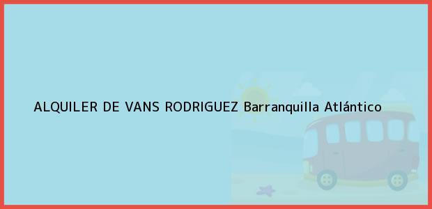 Teléfono, Dirección y otros datos de contacto para ALQUILER DE VANS RODRIGUEZ, Barranquilla, Atlántico, Colombia