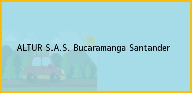 Teléfono, Dirección y otros datos de contacto para Altur S.A.S., Bucaramanga, Santander, Colombia