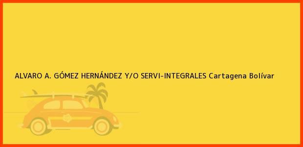 Teléfono, Dirección y otros datos de contacto para ALVARO A. GÓMEZ HERNÁNDEZ Y/O SERVI-INTEGRALES, Cartagena, Bolívar, Colombia