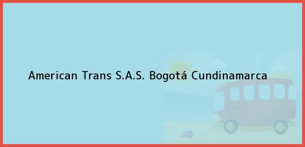 Teléfono, Dirección y otros datos de contacto para American Trans S.A.S., Bogotá, Cundinamarca, Colombia