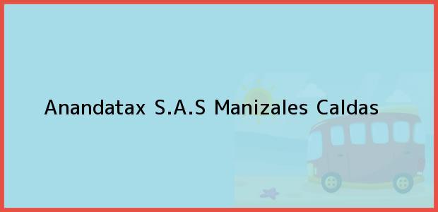 Teléfono, Dirección y otros datos de contacto para Anandatax S.A.S, Manizales, Caldas, Colombia