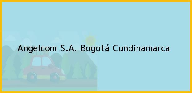 Teléfono, Dirección y otros datos de contacto para Angelcom S.A., Bogotá, Cundinamarca, Colombia
