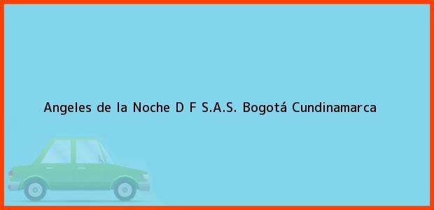 Teléfono, Dirección y otros datos de contacto para Angeles de la Noche D F S.A.S., Bogotá, Cundinamarca, Colombia