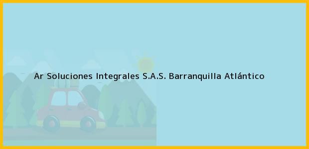 Teléfono, Dirección y otros datos de contacto para Ar Soluciones Integrales S.A.S., Barranquilla, Atlántico, Colombia