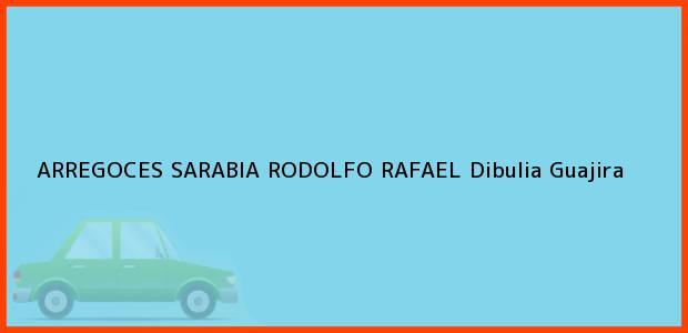 Teléfono, Dirección y otros datos de contacto para ARREGOCES SARABIA RODOLFO RAFAEL, Dibulia, Guajira, Colombia