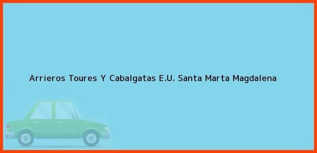 Teléfono, Dirección y otros datos de contacto para Arrieros Toures Y Cabalgatas E.U., Santa Marta, Magdalena, Colombia