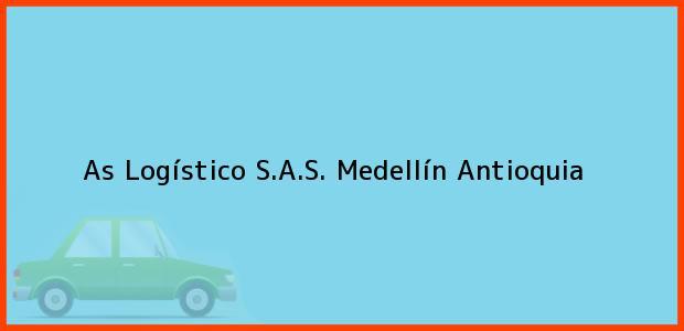 Teléfono, Dirección y otros datos de contacto para As Logístico S.A.S., Medellín, Antioquia, Colombia