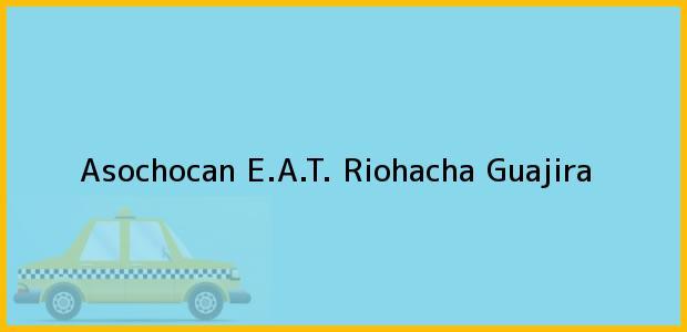 Teléfono, Dirección y otros datos de contacto para Asochocan E.A.T., Riohacha, Guajira, Colombia