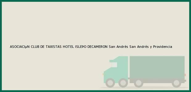 Teléfono, Dirección y otros datos de contacto para ASOCIACIµN CLUB DE TAXISTAS HOTEL ISLEÞO DECAMERON, San Andrés, San Andrés y Providencia, Colombia