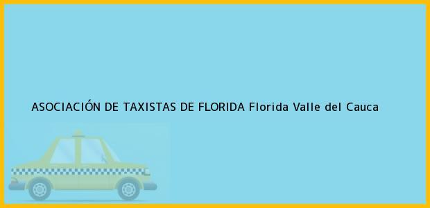 Teléfono, Dirección y otros datos de contacto para ASOCIACIÓN DE TAXISTAS DE FLORIDA, Florida, Valle del Cauca, Colombia